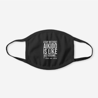 Aikido Sport Martial Arts Funny Saying Gift Black Cotton Face Mask