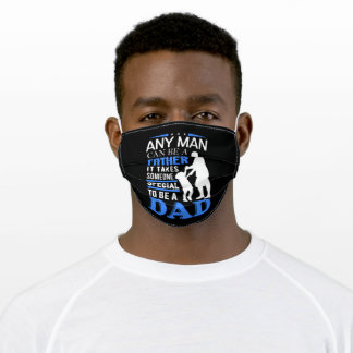 Any Man Can Be A Father It Takes Someone Special Adult Cloth Face Mask