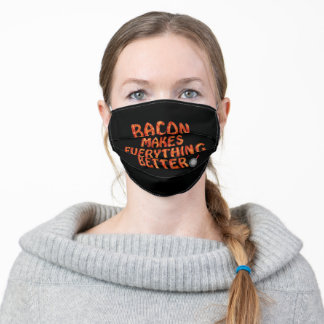 Bacon Makes Everything Better Adult Cloth Face Mask