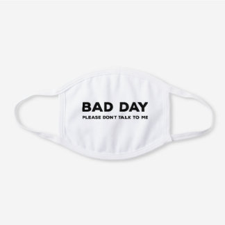 bad day please don't talk to me white cotton face mask