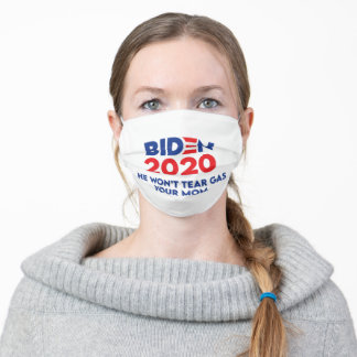 Biden 2020 He Won't Tear Gas Your Mom Adult Cloth Face Mask