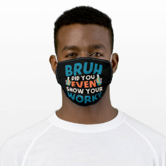 Bruh did you even show your work adult cloth face mask