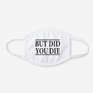 But Did you Die, Funny Workout,Workout, Fitness White Cotton Face Mask
