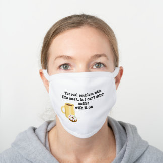 Can't Drink Coffee White Cotton Face Mask