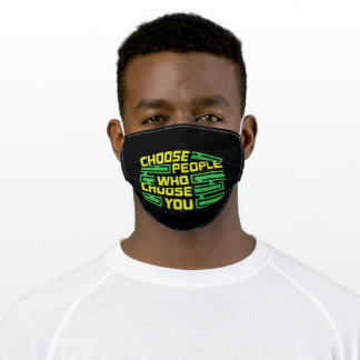 Choose people who choose you adult cloth face mask