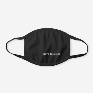 COVID-19 Simple 'You're Too Close.' Personalized Black Cotton Face Mask