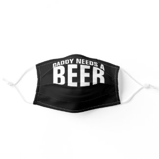 DAD MASK, DADDY NEEDS A BEER ADULT CLOTH FACE MASK