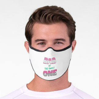 Dad of the sweet one T-Shirt Premium Face Mask