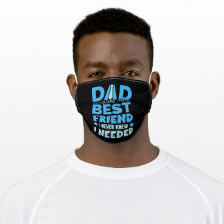 Dad you are the Best Friend I never knew I needed Adult Cloth Face Mask