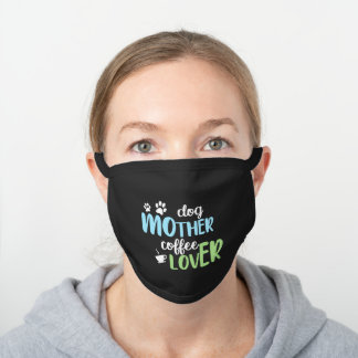 Dog Mother Coffee Lover Cute for her Black Cotton Face Mask
