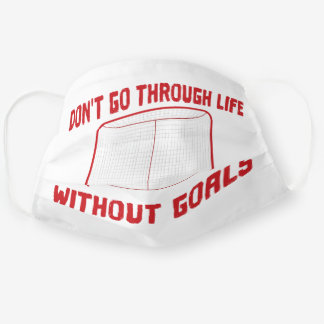Don't Go Through Life Without Goals Hockey Cloth Face Mask