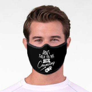Don't Talk To Me I'm Counting Knitting Sewing Premium Face Mask