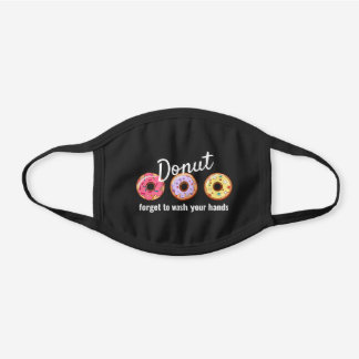 Donut forget to wash your hands Donuts Pun Black Cotton Face Mask