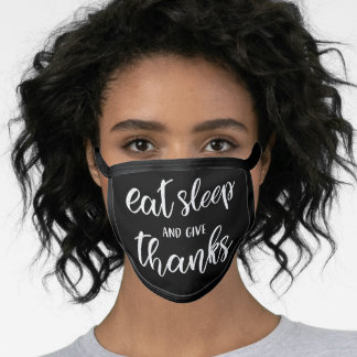 Eat sleep and give thanks: Thanksgiving Funny Desi Face Mask