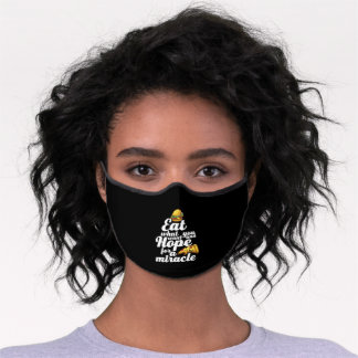 Eat What You Want Hope For a Miracle Funny Diet Premium Face Mask