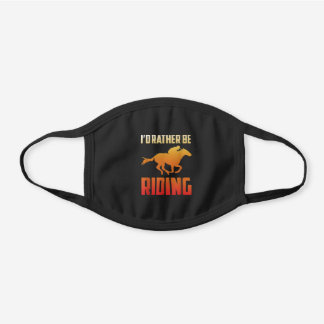 Equestrian Id Rather Be Riding Horse Riding Black Cotton Face Mask