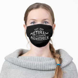 Est 2021 Retired Not My Problem Anymore Gift Adult Cloth Face Mask