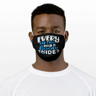 Every bad thing has a good side adult cloth face mask