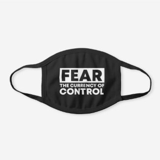 Fear the currency of control black cotton face mask
