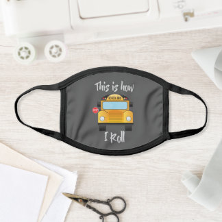 Fun, How I Roll School Bus Driver Face Mask