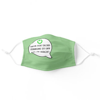 Funny Geek Quote Turning it off and on again Humor Adult Cloth Face Mask