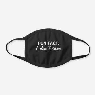 Funny Quotes, Fun Fact;I Don't Care Black Cotton Face Mask