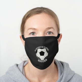 Funny Soccer, I'd rather be playing Soccer Black Cotton Face Mask