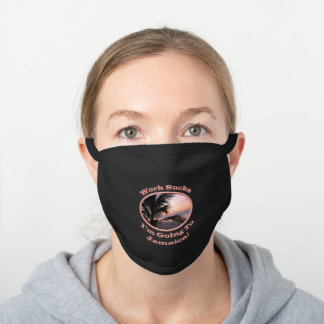 Funny Work Sucks Im Going To Jamaica Black Cotton Face Mask