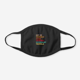 Get in Good Necessary Trouble  Political Soc Black Cotton Face Mask