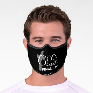 GOD HAS THE FINAL SAY Christian Monogram Premium Face Mask