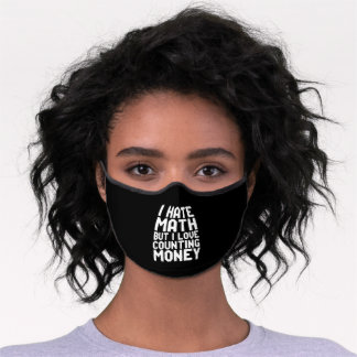 Hate Math But Love Counting Money Funny Get Rich Premium Face Mask