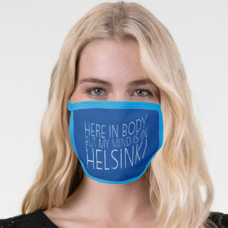 Here In Body But My Mind Is In Helsinki Face Mask