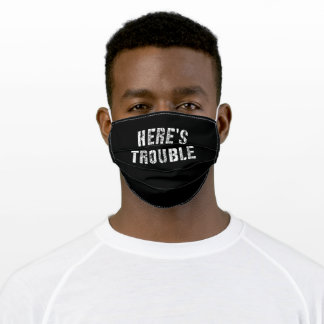 Here's Trouble Funny, Pun, Birthday Adult Cloth Face Mask
