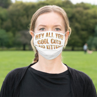 Hey All You Cool Cats and Kittens   Tiger Print Adult Cloth Face Mask