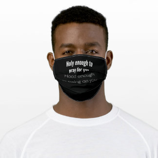 Holy Enough To Pray For You Hood Enough Adult Cloth Face Mask