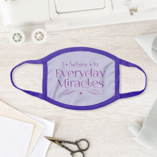 I Believe in Everyday Miracles Face Mask