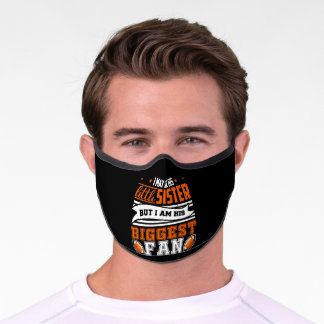I May Be His Little Sister Biggest Fan Football Premium Face Mask