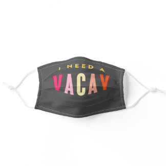 I Need A Vacay Funny Quarantine Sarcastic Cute Adult Cloth Face Mask