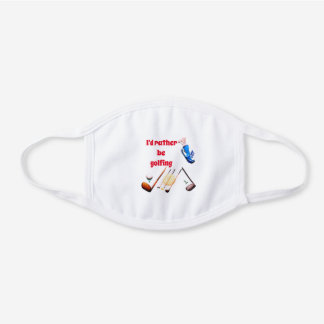 I'd Rather Be Golfing / Golf Reusable White Cotton Face Mask