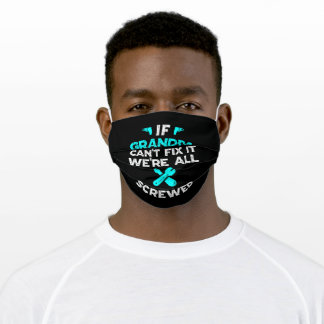 If Grandpa can't fix it we're all screwed Adult Cloth Face Mask