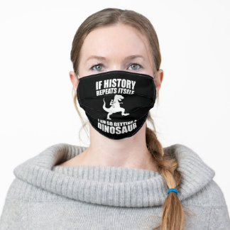 If History Repeats Itself I Am Getting A Dinosaur Adult Cloth Face Mask