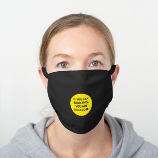 If you can read this, you are too close black cotton face mask