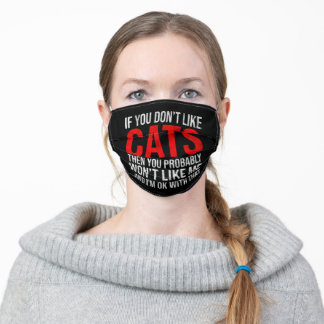 If You Don't Like Cats Then You Won't Like Me Adult Cloth Face Mask