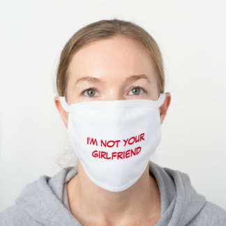 I'm not Your Girlfriend - Funny Humorous White Cotton Face Mask
