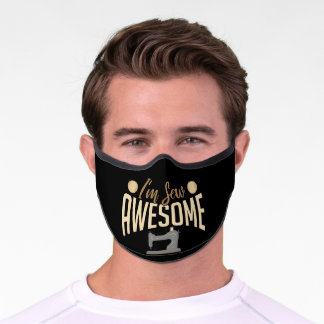 I'm Sew Awesome Sewing Quilting Crocheting Premium Face Mask