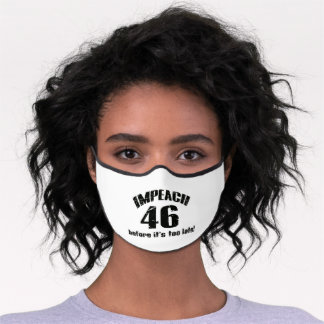IMPEACH 46 BEFORE IT'S TOO LATE BIDEN USA ELECTION PREMIUM FACE MASK
