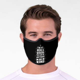 In A World Where You Can Be Anything Be Kind Premium Face Mask