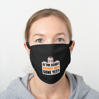 Is The Scary Orange Man Gone Yet? Anti-Trump Black Cotton Face Mask