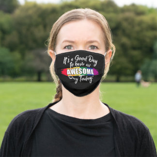 It's a Good Day to have an Awesome Day Today Adult Cloth Face Mask