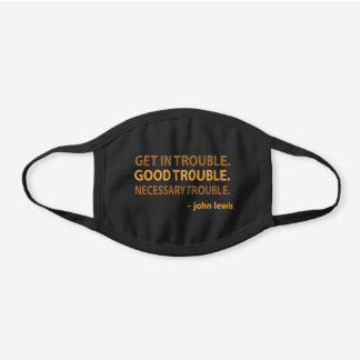 John Lewis Quotes Get in Good Necessary Trouble Black Cotton Face Mask